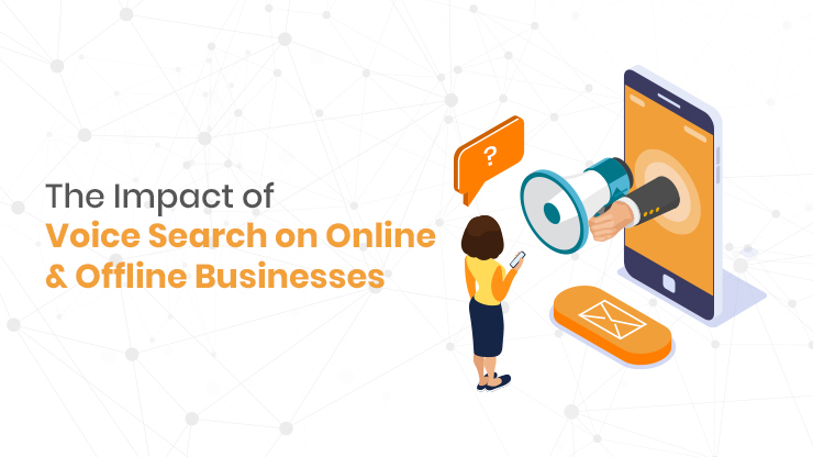 The Impact of Voice Search on Online & Offline Businesses
